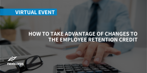 How to Take Advantage of the Employee Retention Credit